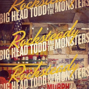Rocksteady; JBO Reviews the Latest Studio Release from Big Head Todd and the Monsters